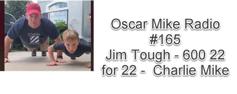 165 – Jim Tough 600 – 22 for 22 Charlie Mike