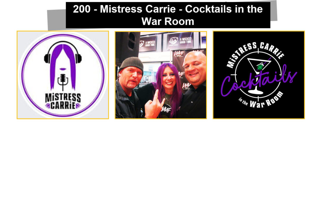 200 – Mistress Carrie – Cocktails in the War Room